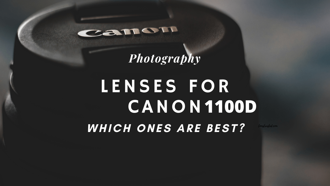 Lenses For Canon 1100D - Reviewed and Tested